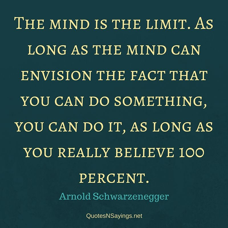 Arnold Schwarzenegger quote - The mind is the limit ...