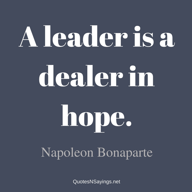 A leader is a dealer in hope. - Napoleon Bonaparte Quote