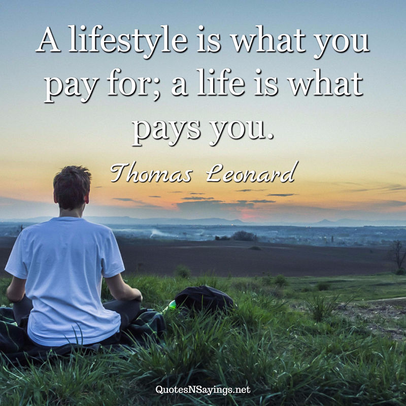 Thomas Leonard quote - A lifestyle is what ...