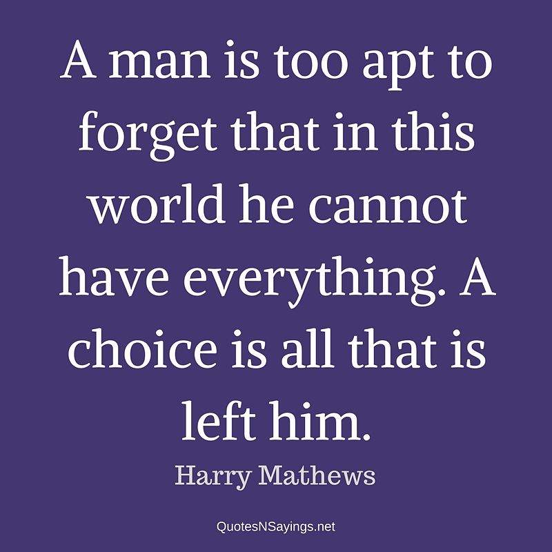 Harry Mathews quote - A man is too apt ...