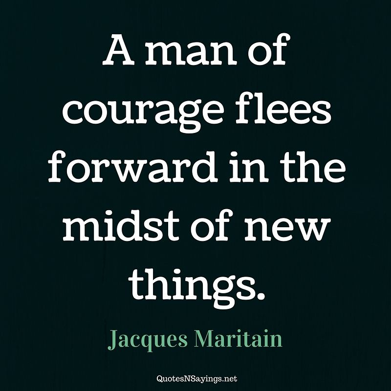 Jacques Maritain quote - A man of courage ...