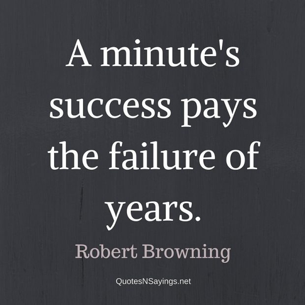 Robert Browning Quote – A minute's success …
