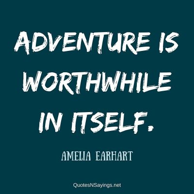 Amelia Earhart – Adventure is worthwhile ….