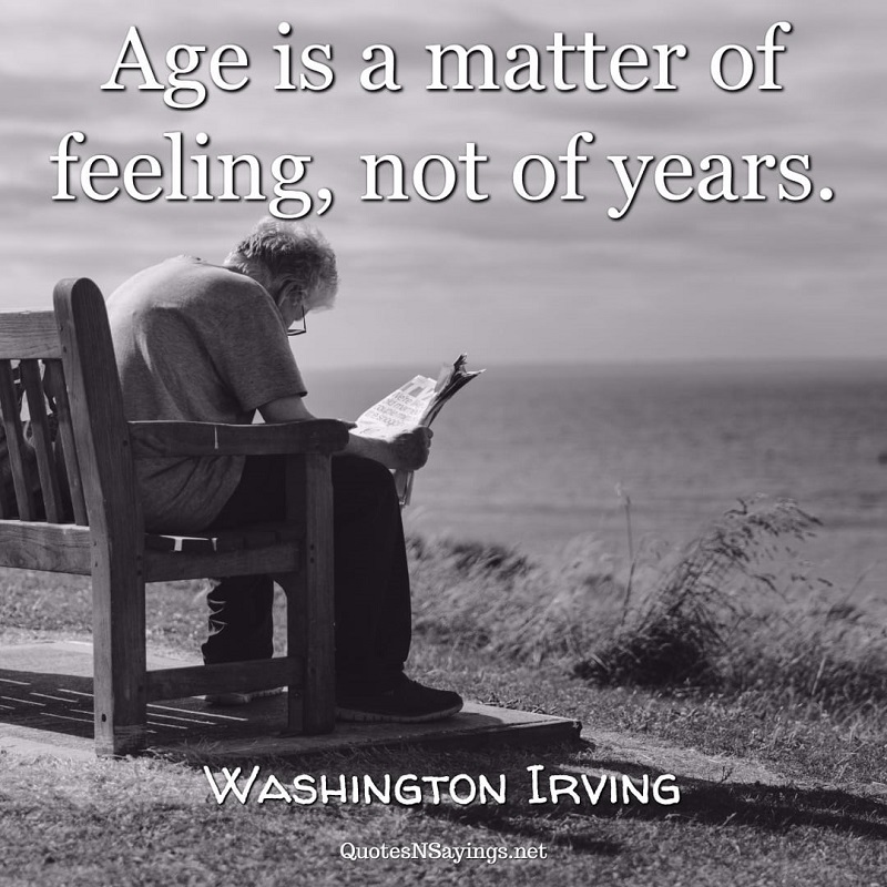 Age is a matter of feeling, not of years. - Washington Irving quote