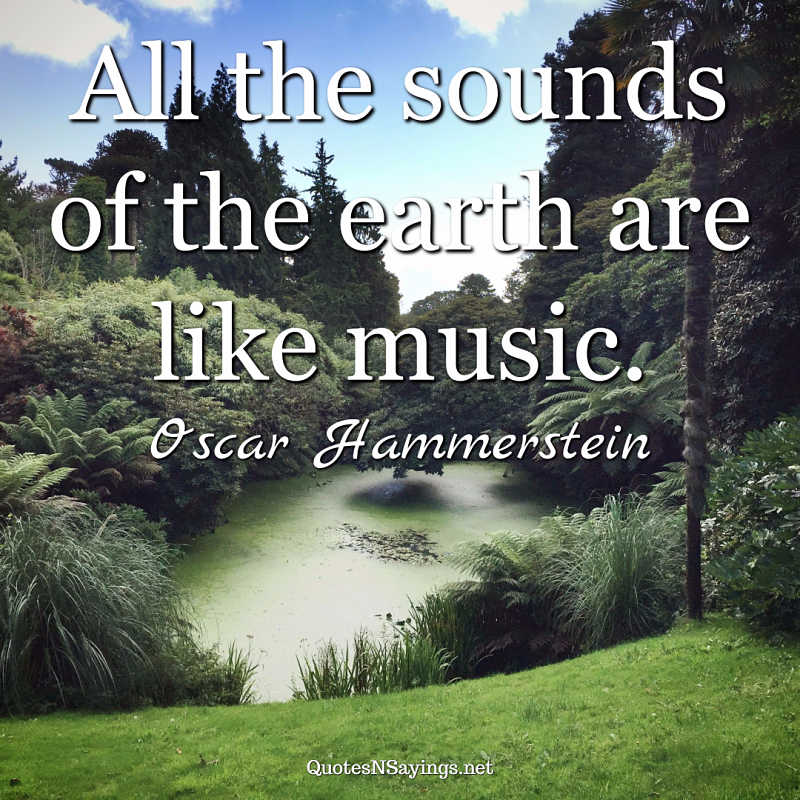 Oscar Hammerstein quote - All the sounds of the earth ...