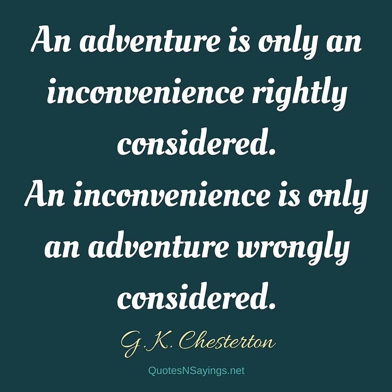G. K. Chesterton quote - An adventure is only an inconvenience ...