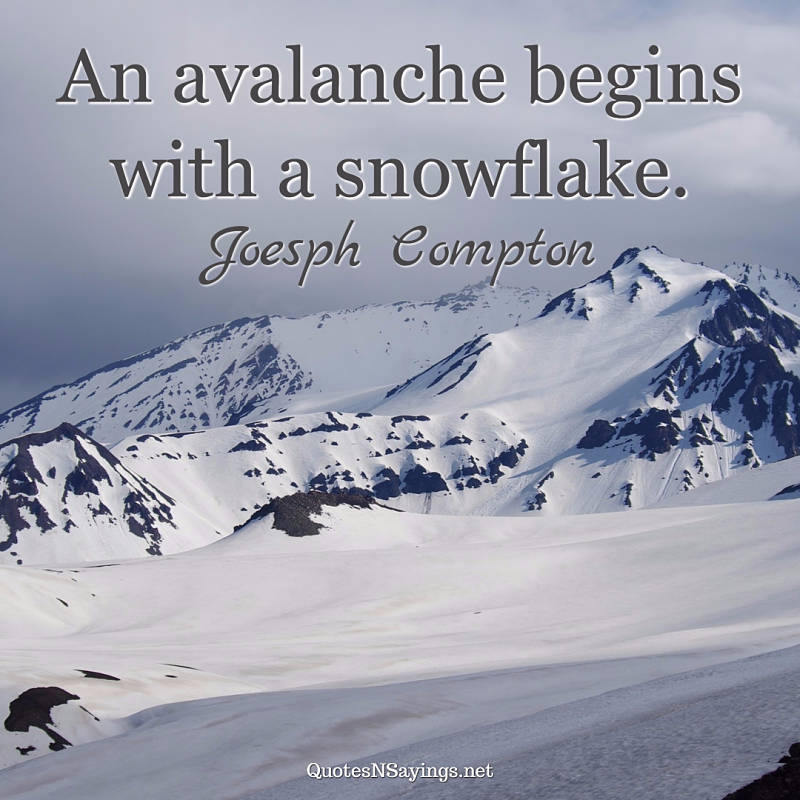 Joseph Compton quote - An avalanche begins ...