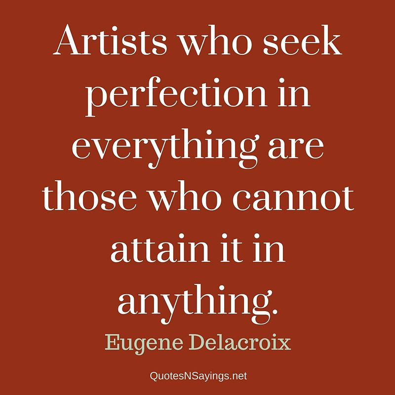 Eugene Delacroix quote - Artists who seek perfection ...