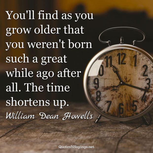 William Dean Howells – You'll find as you grow older …