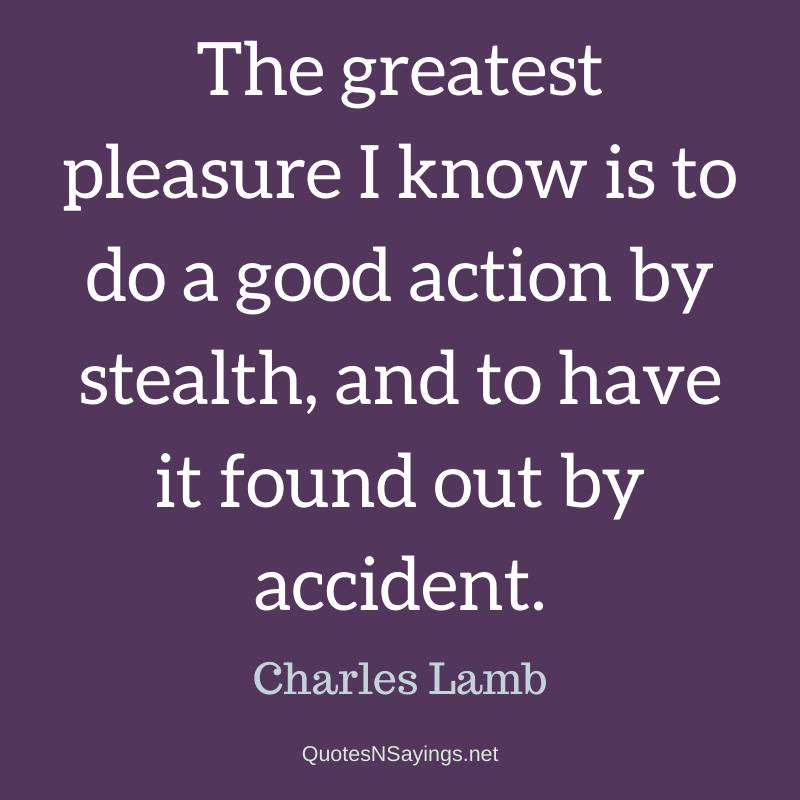 Charles Lamb quote - The greatest pleasure I know ...