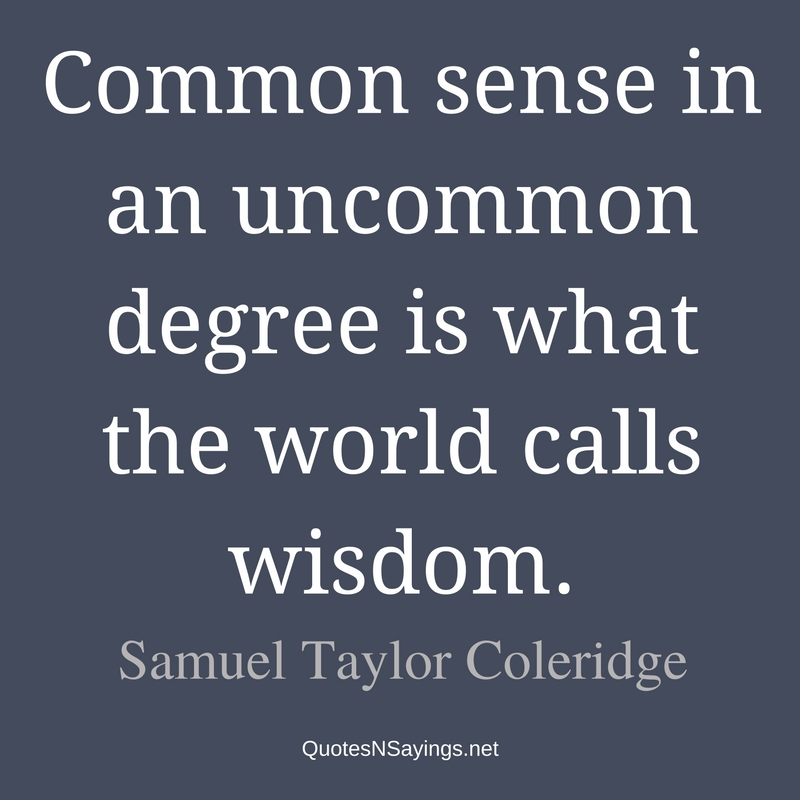Common sense in an uncommon degree - Samuel Taylor Coleridge quote