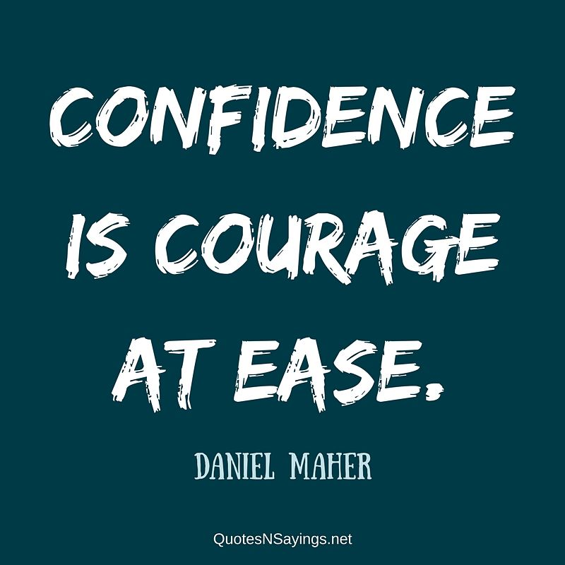 Confidence is courage at ease. - Daniel Maher quote