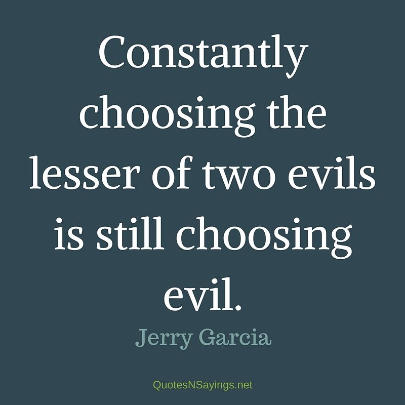Jerry Garcia quote - Constantly choosing ...