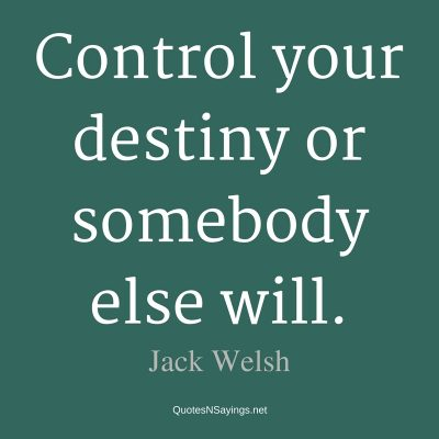 Jack Welsh – Control your destiny …