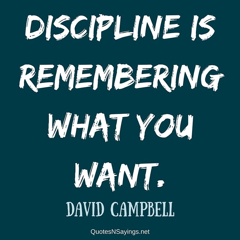 Discipline is remembering what you want. - David Campbell quote