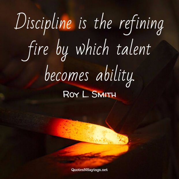 Roy L. Smith – Discipline is the refining fire …
