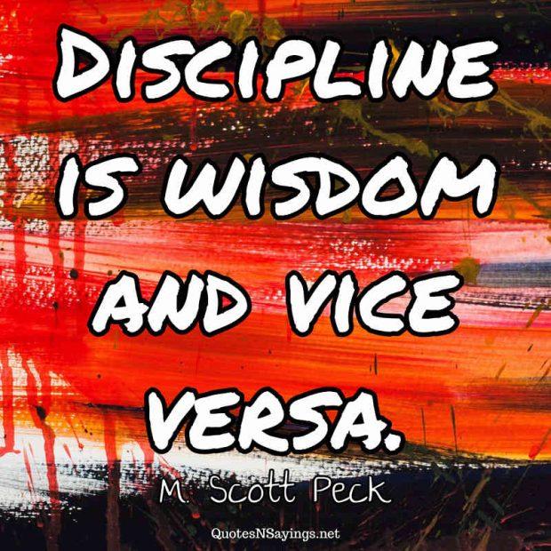 M. Scott Peck – Discipline is wisdom …