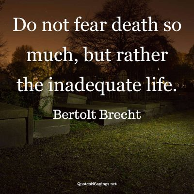 Bertolt Brecht – Do not fear death …