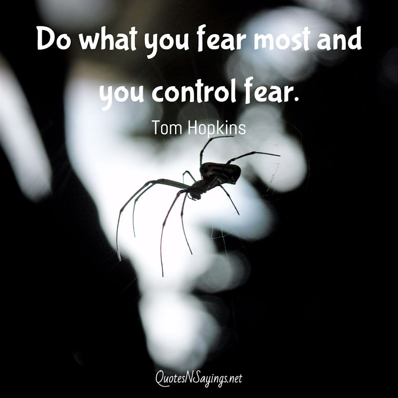 Do what you fear most and you control fear. - Tom Hopkins quote