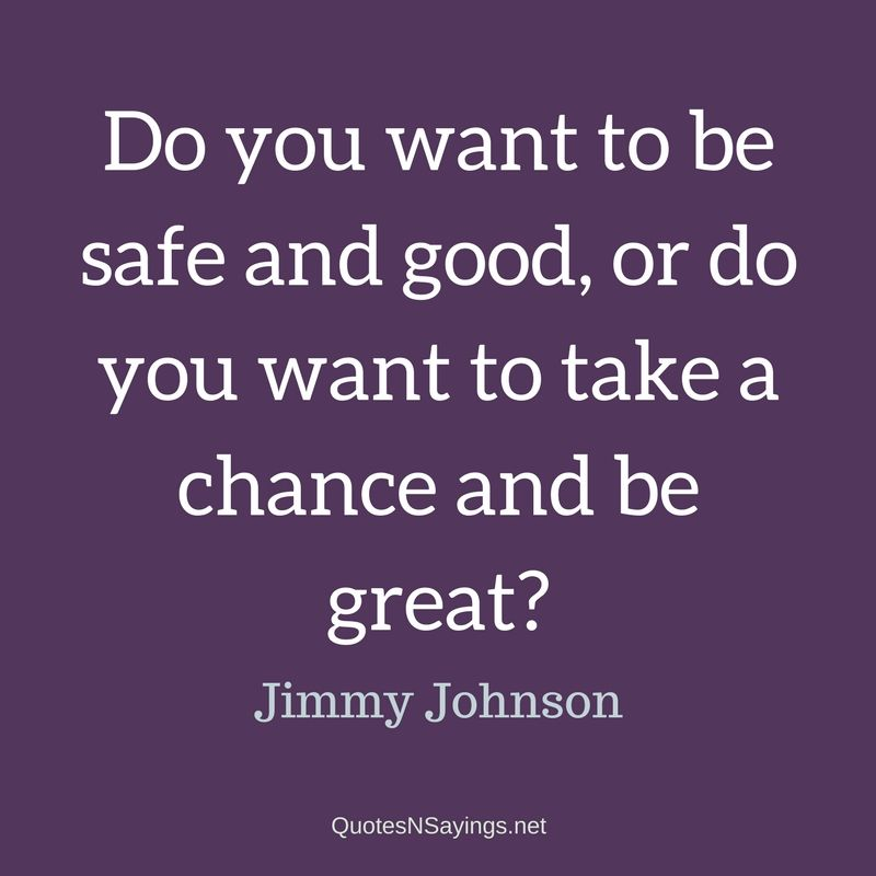 Jimmy Johnson quote - Do you want to be safe ...
