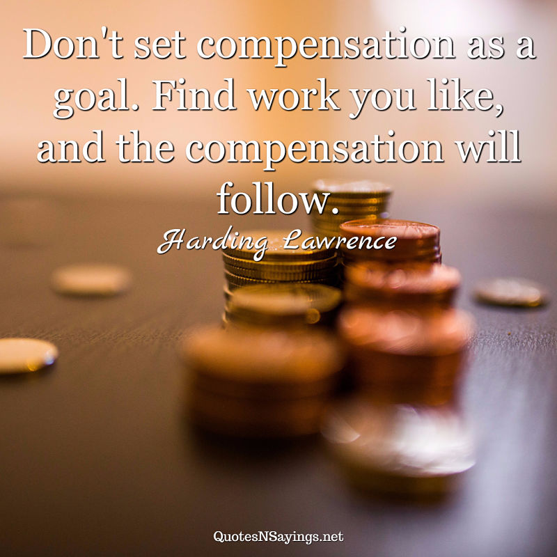 Harding Lawrence quote - Don't set compensation ...