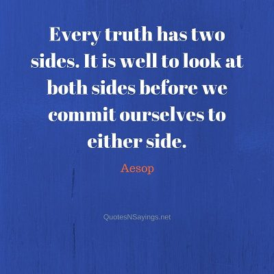 Aesop – Every truth has two sides …
