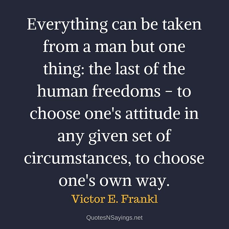 Everything can be taken from a man - Victor E. Frankl Quote