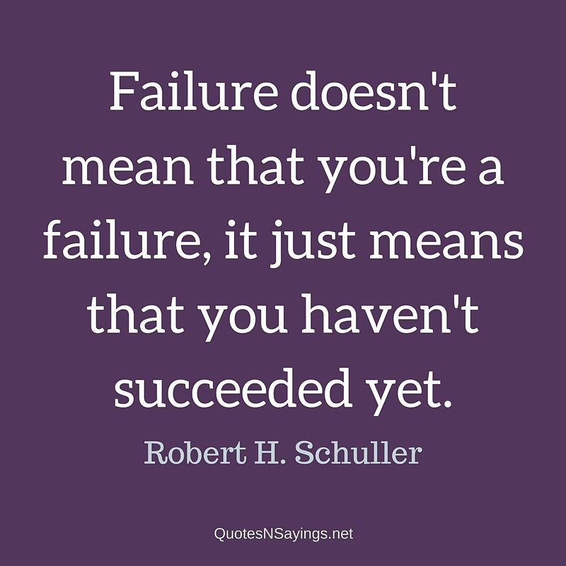 Robert H. Schuller quote - Failure doesn't mean ...