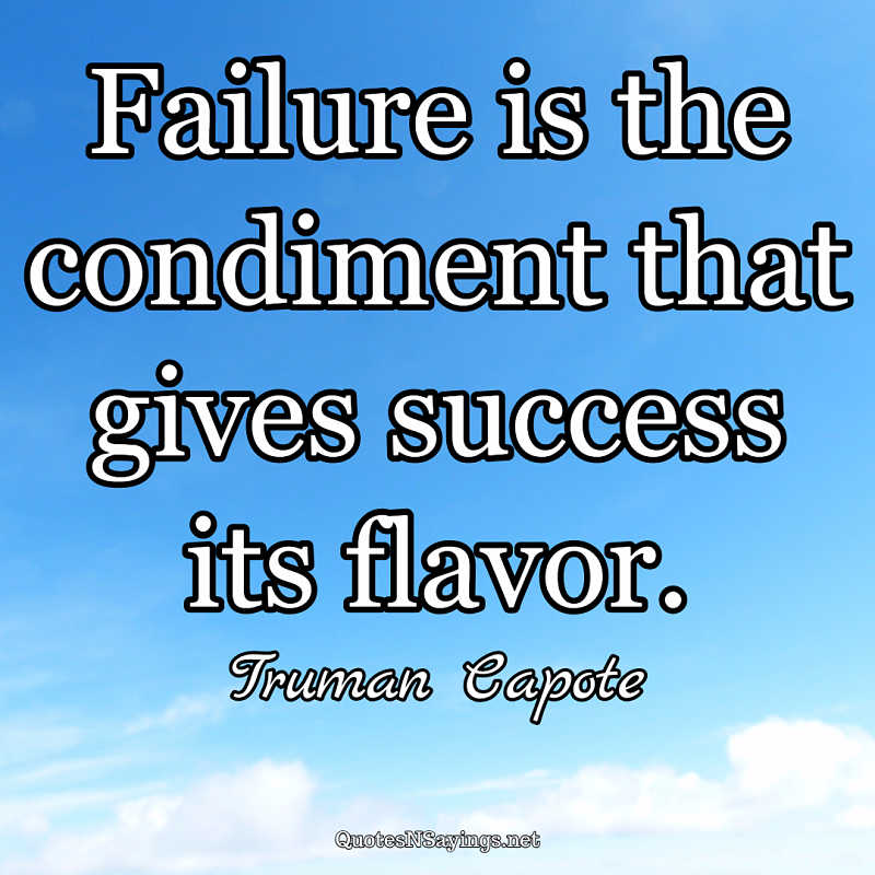 Failure is the condiment that gives success its flavor. - Truman Capote quote