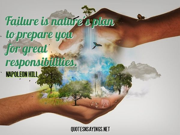 Failure is nature's plan to prepare you for great responsibilities. - Napoleon Hill quote
