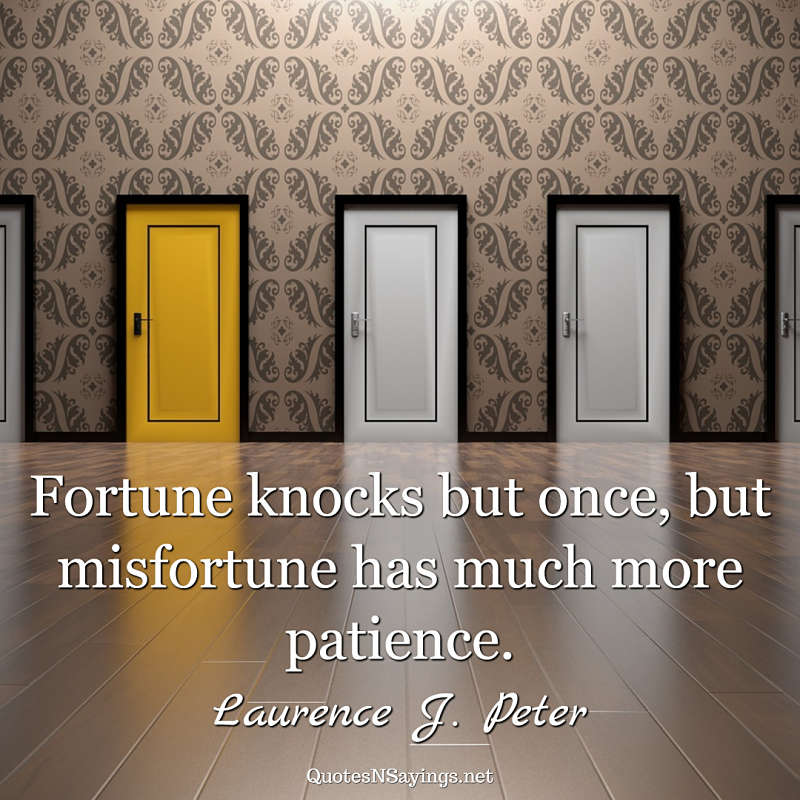 Laurence Peter quote - Fortune knocks but once ...