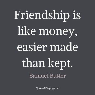 Samuel Butler – Friendship is like money …