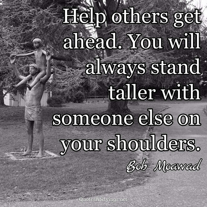 Bob Moawad quote - Help others get ahead ...