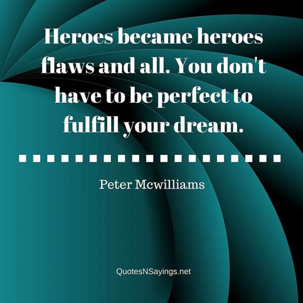 Peter Mcwilliams – Heroes become heroes …