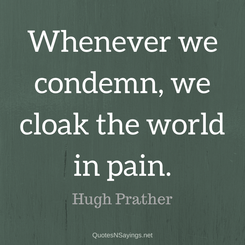 Hugh Prather quote - Whenever we condemn ...