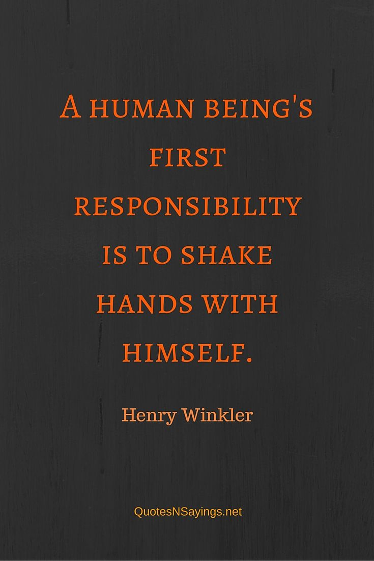 A human being's first responsibility is to shake hands with himself - Henry Winkler quote