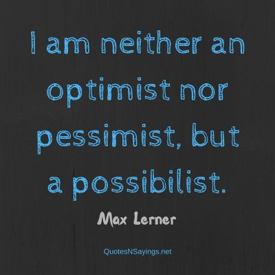 Max Lerner – I am neither an optimist …