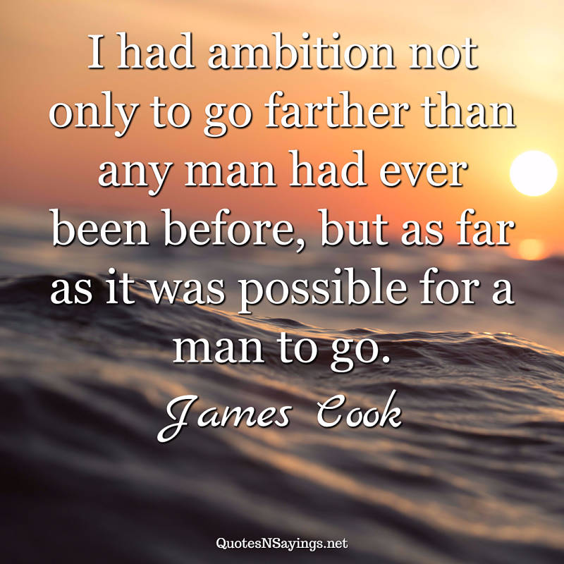 James Cook quote - I had ambition ...