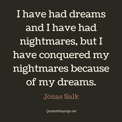 Jonas Salk – I have had dreams …