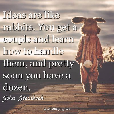 John Steinbeck – Ideas are like rabbits …