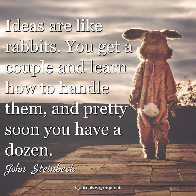 John Steinbeck quote - Ideas are like rabbits ...