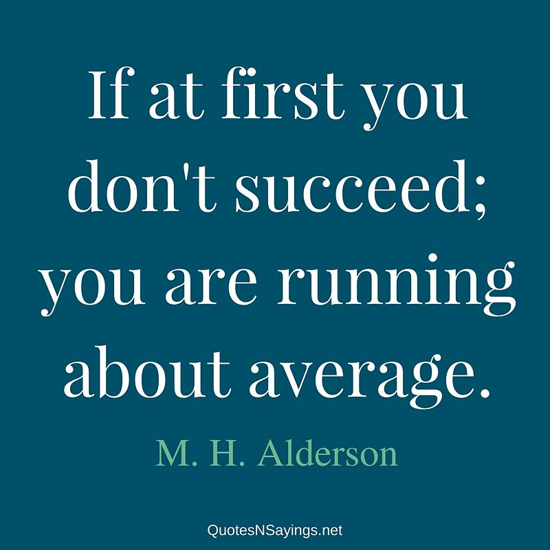 M. H. Alderson quote - If at first ...