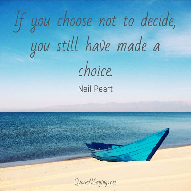 Neil Peart – If you choose not to decide ….