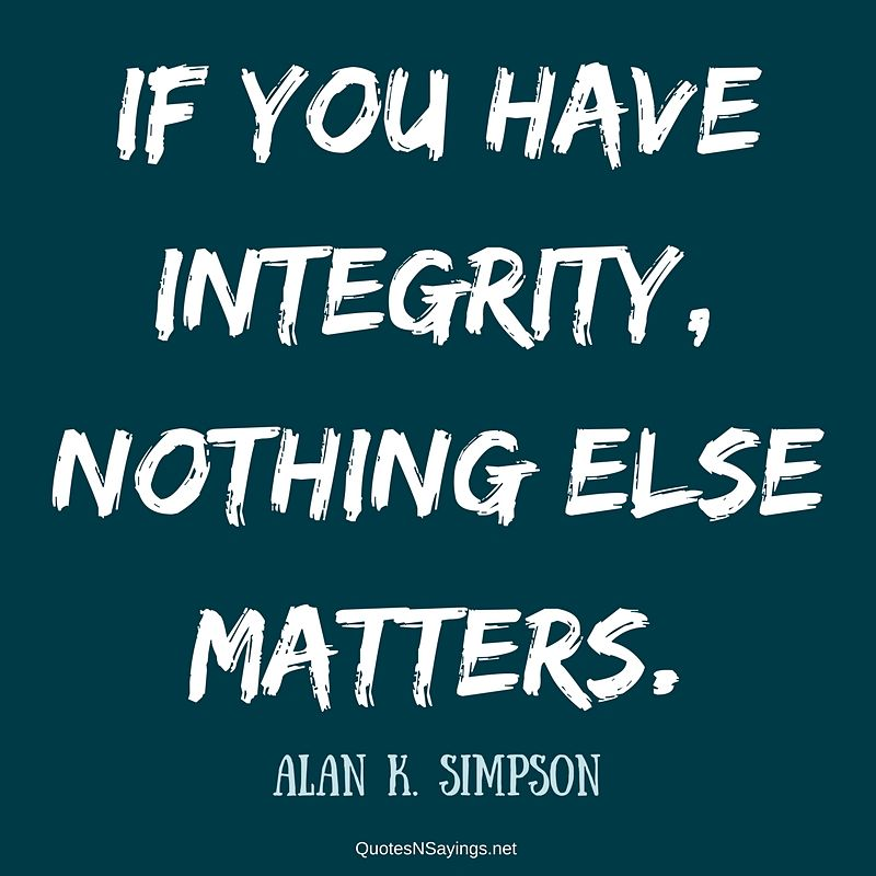 Alan K. Simpson quote - If you have integrity ...