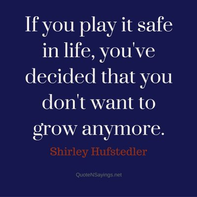 Shirley Hufstedler – If you play it safe …