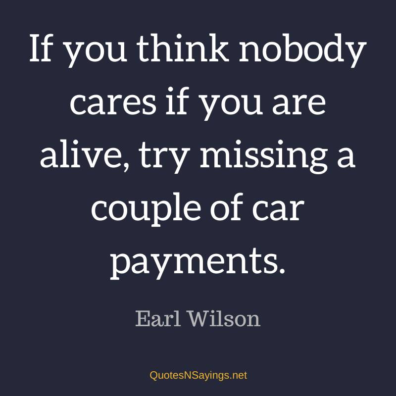 Earl Wilson quote - If you think nobody cares ...