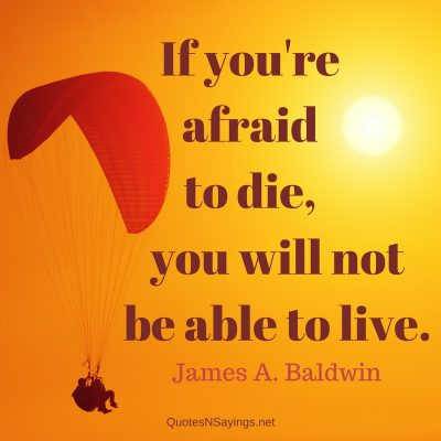 James A. Baldwin Quote – If you're afraid to die …