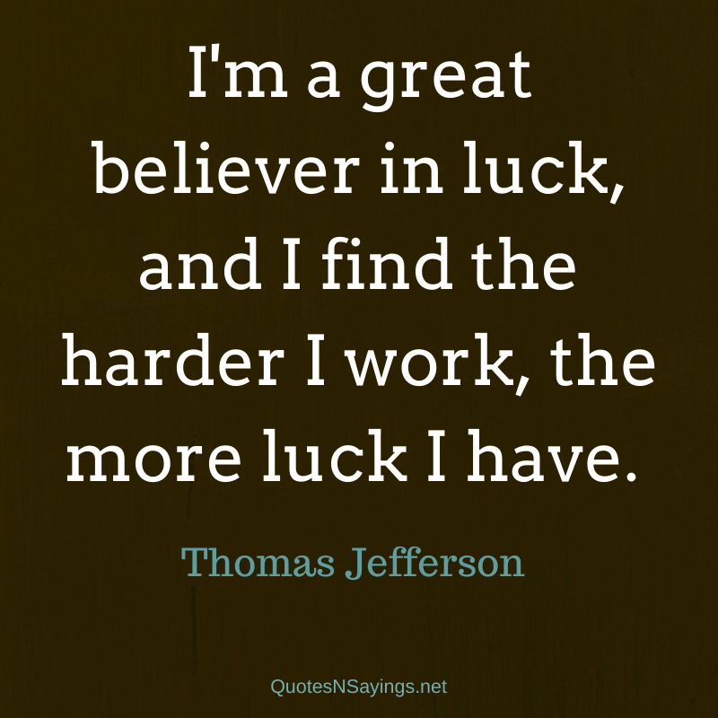 Thomas Jefferson quote - I'm a great believer in luck ...