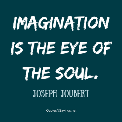 Joseph Joubert – Imagination is the eye …