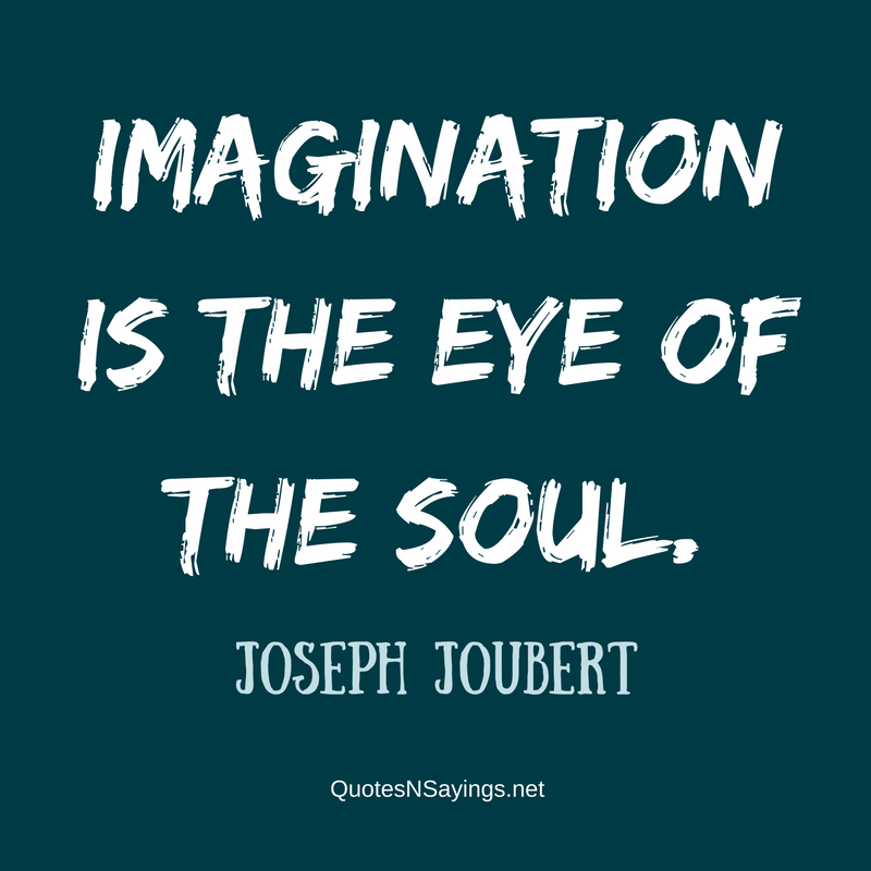 Imagination is the eye of the soul. - Joseph Joubert Quote
